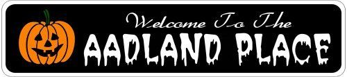 AADLAND PLACE Lastname Halloween Sign - Welcome to Scary Decor, Autumn, Aluminum - 4 x 18 Inches by The Lizton Sign Shop. $12.99. Great Gift Idea. Predrillied for Hanging. 4 x 18 Inches. Aluminum Brand New Sign. Rounded Corners. AADLAND PLACE Lastname Halloween Sign - Welcome to Scary Decor, Autumn, Aluminum 4 x 18 Inches - Aluminum personalized brand new sign for your Autumn and Halloween Decor. Made of aluminum and high quality lettering and graphics. Made to last for years o...