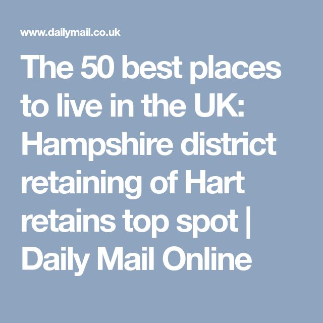 The 50 best places to live in the UK: Hampshire district retaining of Hart retains top spot | Daily Mail Online