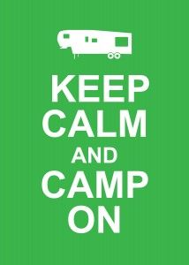 Keep Calm and Camp On in your Fifth Wheel printable. #Camping #Picture #Graphic