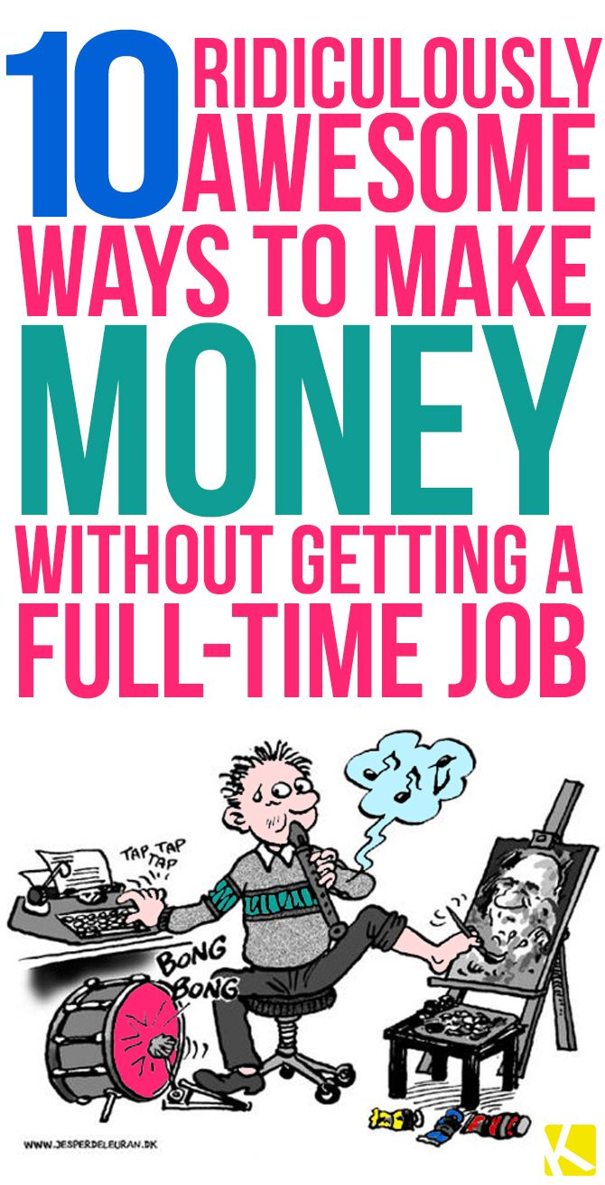 10+Ridiculously+Awesome+Ways+to+Make+Money+Without+Getting+a+Full-Time+Job