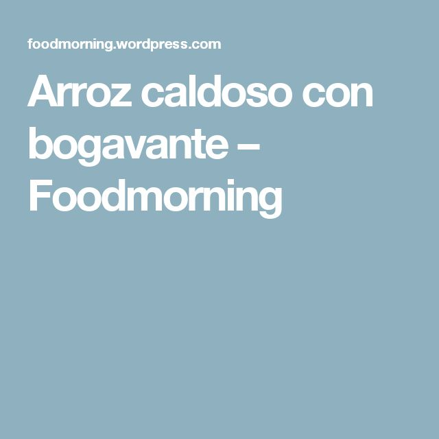 Arroz caldoso con bogavante – Foodmorning
