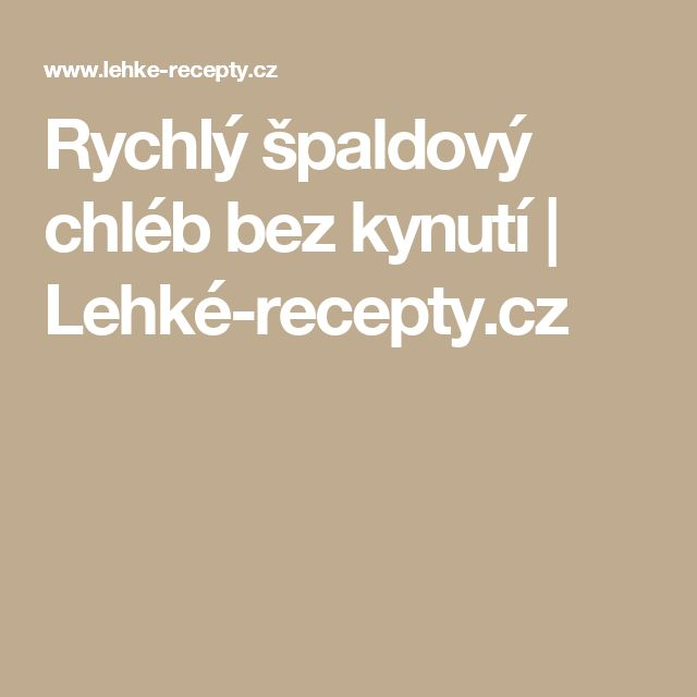 Rychlý špaldový chléb bez kynutí | Lehké-recepty.cz