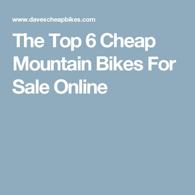 The Top 6 Cheap Mountain Bikes For Sale Online