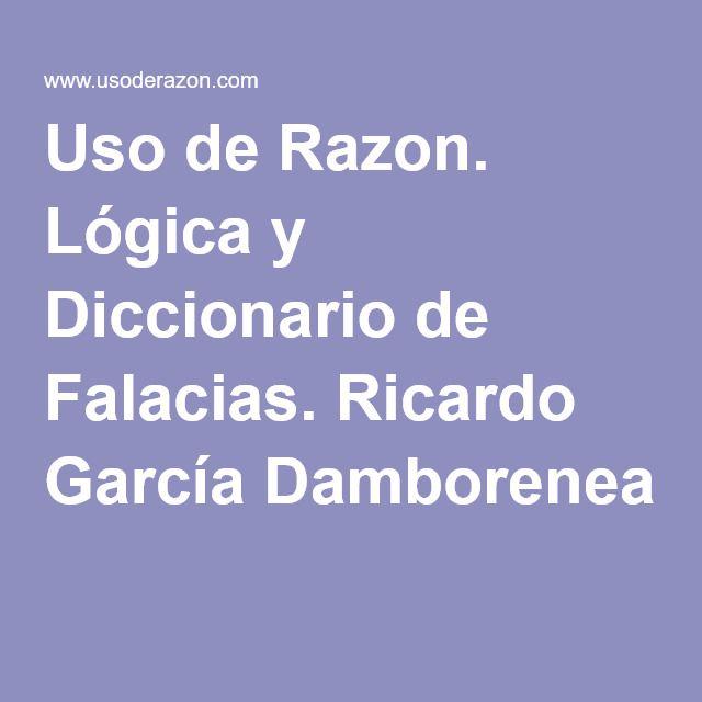 Uso de Razon. Lógica y Diccionario de Falacias. Ricardo García Damborenea