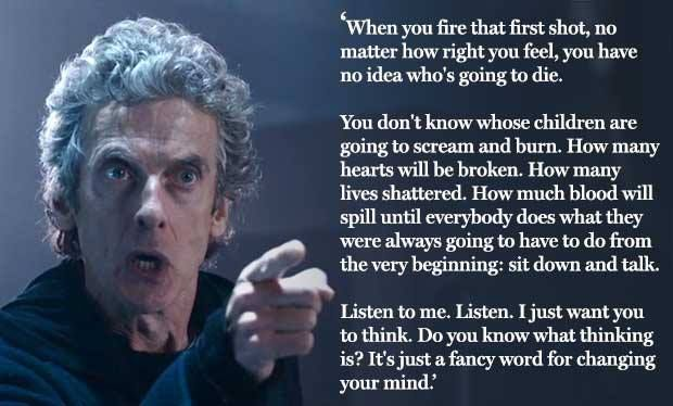 This is so powerful because he's seen it all first hand. The Doctor knows there's truth in his words