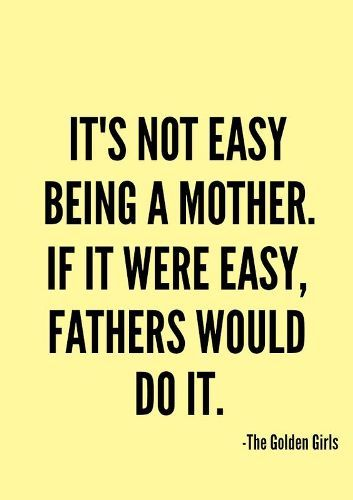 Happy mothers day wishes for mom from daughter or son. This happy mothers day quotes reads..It's not easy being a mother. If it were easy, fathers would do it. True indeed.