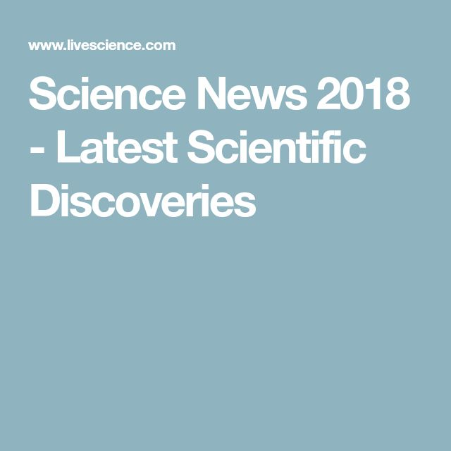 Science News 2018 - Latest Scientific Discoveries