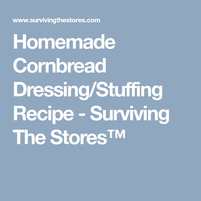 Homemade Cornbread Dressing/Stuffing Recipe - Surviving The Stores™