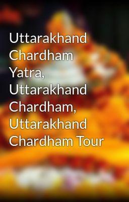 #wattpad #spiritual Uttarakhand chardham, uttarakhand chardham yatra, uttarakhand cahrdham yatra packages, chardham yatra packages, chardham yatra pacakages 2018, chardham tour packages, chardham tour packages 2018, uttarakhand char dham yatra, uttarakhand char dham yatra packages, char dham yatra packages, tour packa...