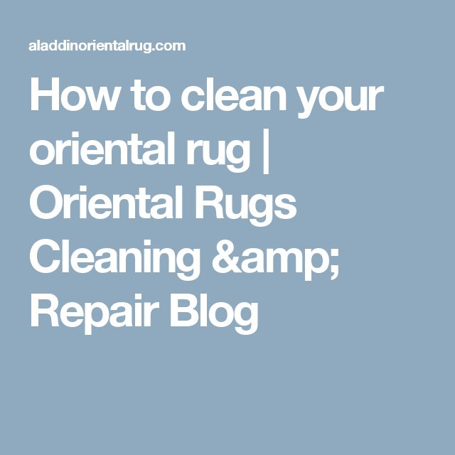 How To Clean Your Oriental Rug | Oriental Rugs Cleaning U0026 Repair Blog