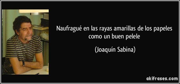 Naufragué en las rayas amarillas de los papeles como un buen pelele (Joaquín Sabina)