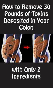 How to Remove 30 Pounds of Toxins Deposited in Your Colon with Only 2 Ingredients