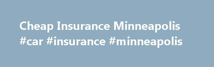 Cheap Insurance Minneapolis #car #insurance #minneapolis http://papua-new-guinea.remmont.com/cheap-insurance-minneapolis-car-insurance-minneapolis/  # Cheap Insurance Minneapolis Tech savvy residents know that it s easier than ever to find the options for cheap insurance that Minneapolis has to offer. Because of the average education level of its residents, the availability of Wi-Fi, and local university research and development, the city has been called the Top Tech City in the U.S. (by…