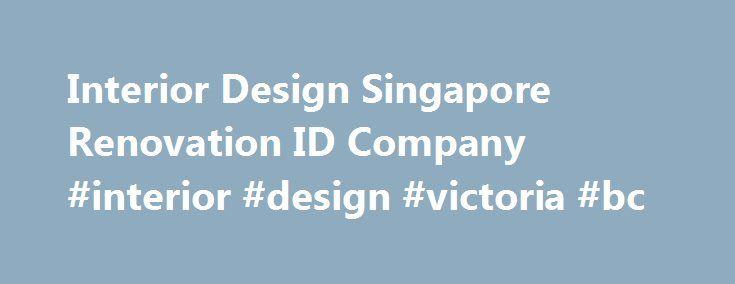 Interior Design Singapore Renovation ID Company Victoria Bc Designremmont Id C