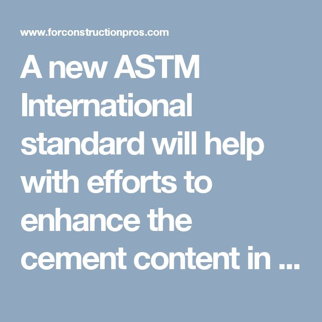 A new ASTM International standard will help with efforts to enhance the cement content in concrete while also reducing carbon dioxide emissions during production. #concrete #concretenews #constructionpros #astm