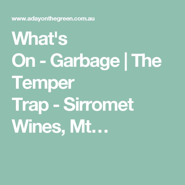 What's On-Garbage   The Temper Trap-Sirromet Wines, Mt…