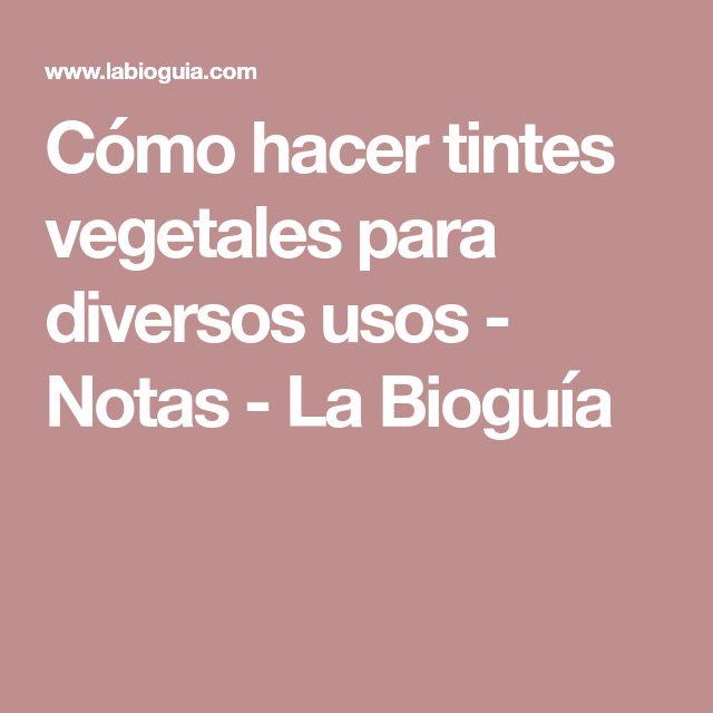 Cómo hacer tintes vegetales para diversos usos - Notas - La Bioguía