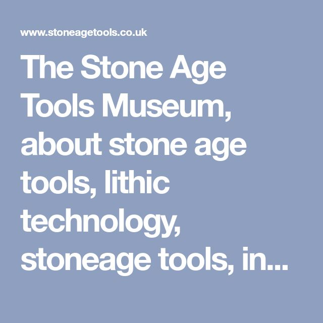 The Stone Age Tools Museum, about stone age tools, lithic technology, stoneage tools, indian artifacts, palaeolithic flint tools, mesolithic flint tools, neolithic flint tools