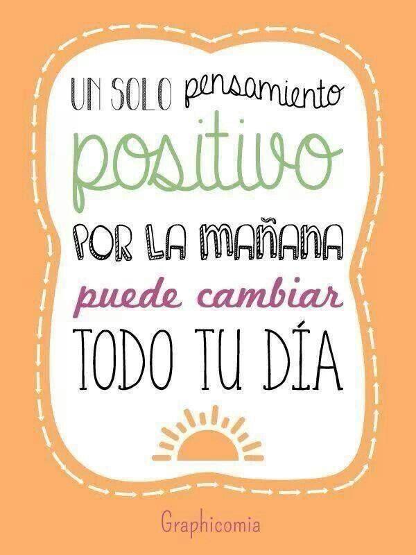 Un solo pensamiento positivo por la mañana puede cambiar todo tu día.