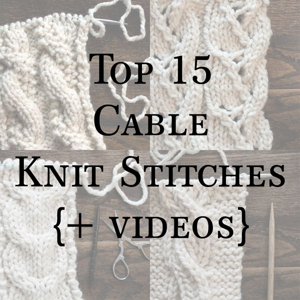 Top 15 Cable Knit Stitches {+videos}