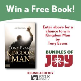 Win Today's Bundle of Joy: A copy of Dr. Tony Evans' powerful book, Kingdom Man! Dr. Evans empowers men to exercise the God-given leadership they were created for. Enter here to win (new prizes every week!)