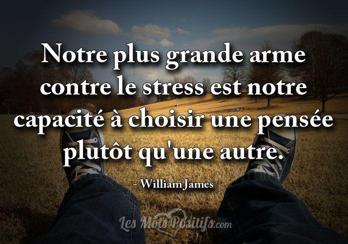 Notre plus grande arme contre le stress est notre capacité à choisir une pensée plutôt qu'une autre. – William James