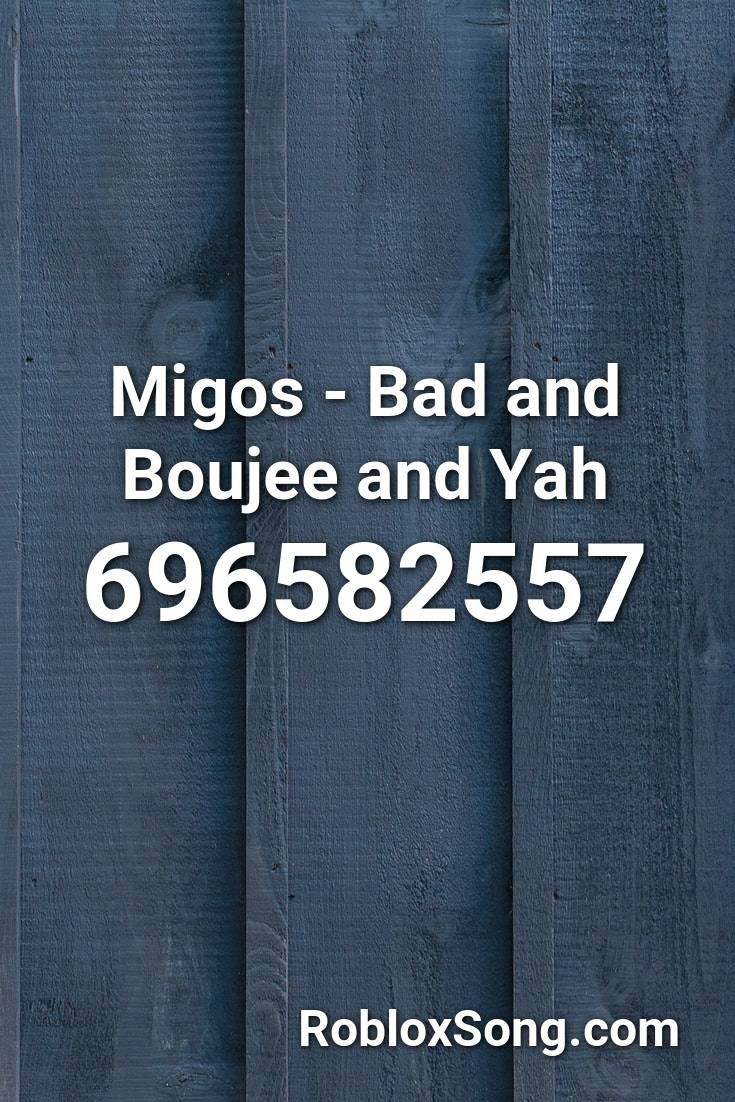Migos Bad And Boujee And Yah Roblox Id Roblox Music Codes In
