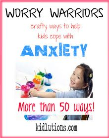 Worry Warriors : Help Kids Cope with Anxiety - great list of crafts and hands-on activities along with some helpful book suggestions!