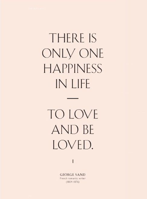 There is only one happiness in life. To love and be loved. #Quotes #Inspiration  Become successful at http://www.brightpreneur.com