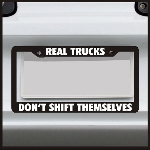 Real Trucks Don't Shift Themselves License Plate Frame