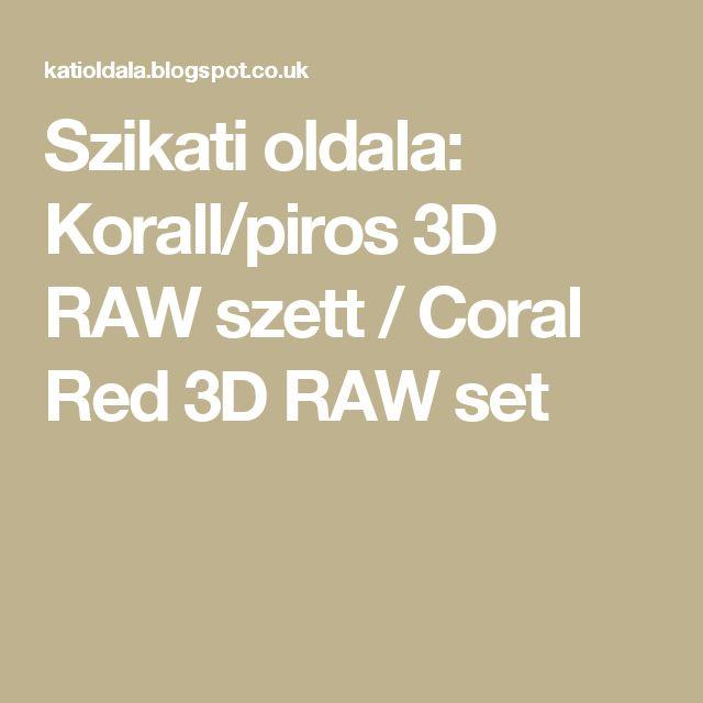 Szikati oldala: Korall/piros 3D RAW szett / Coral Red 3D RAW set
