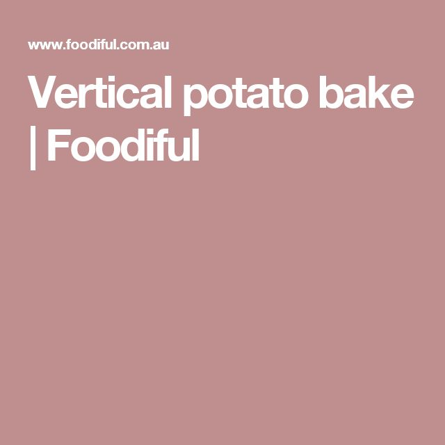 Vertical potato bake   Foodiful