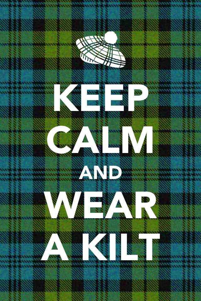 Great advice!: Kilts, Bonnie Scotland, Things Scottish, Girls Generation, Girls Next Doors, Handsome Men, Keepcalm, Keep Calm, Men Wear