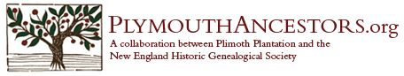 PlymouthAncestors.org, Plimoth Plantation and the New England Historic Genealogical Society have joined together to provide the most up-to-date genealogical information on the inhabitants of the Plymouth Colony in 1627. This website will provide you with information on the two organizations, how to start your own genealogical research, and two blank documents to get you started — a five-generation family tree and a family group sheet.