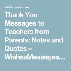 Thank You Messages to Teachers from Parents: Notes and Quotes – WishesMessages.com #ThankYouParenting