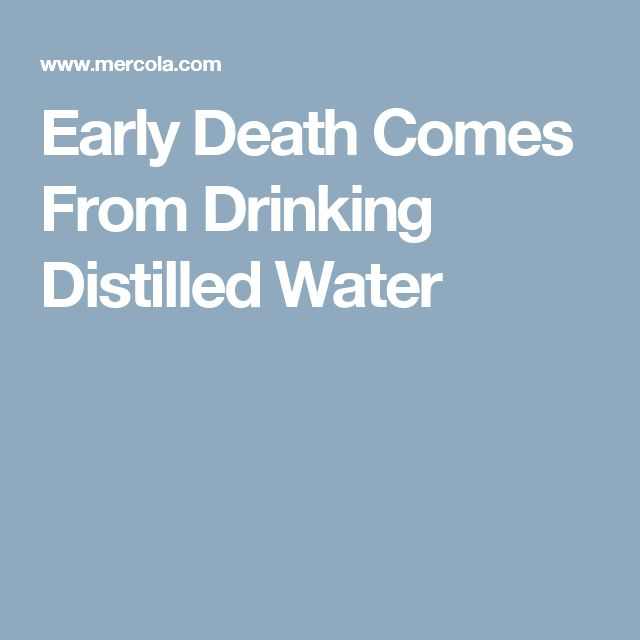 Early Death Comes From Drinking Distilled Water