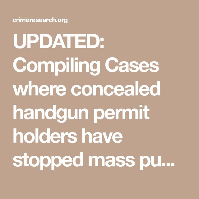 UPDATED: Compiling Cases where concealed handgun permit holders have stopped mass public shootings and other mass attacks - Crime Prevention Research CenterCrime Prevention Research Center