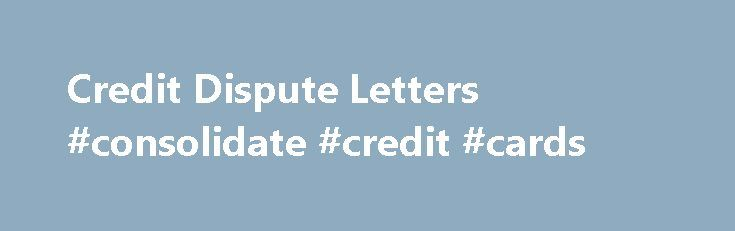Credit Dispute Letters #consolidate #credit #cards http://credits.remmont.com/credit-dispute-letters-consolidate-credit-cards/  #credit repair letters # Credit Repair Letters If you are looking for a credit repair letter, credit repair letters, or credit dispute letters, look no further. DisputeSuite comes packed with credit repair letters. In addition to being able to create…  Read moreThe post Credit Dispute Letters #consolidate #credit #cards appeared first on Credits.