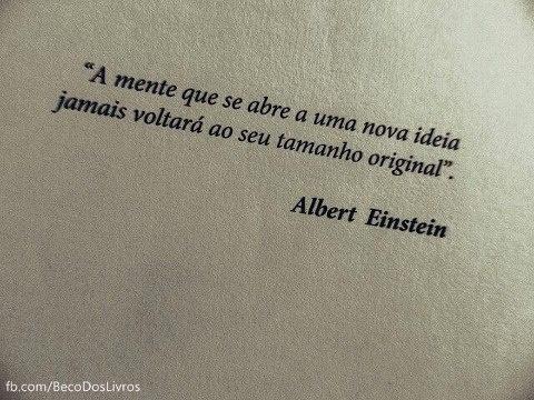 """""""A mente que se abre a uma nova ideia jamais voltará ao seu tamanho original."""" Albert Einstein"""