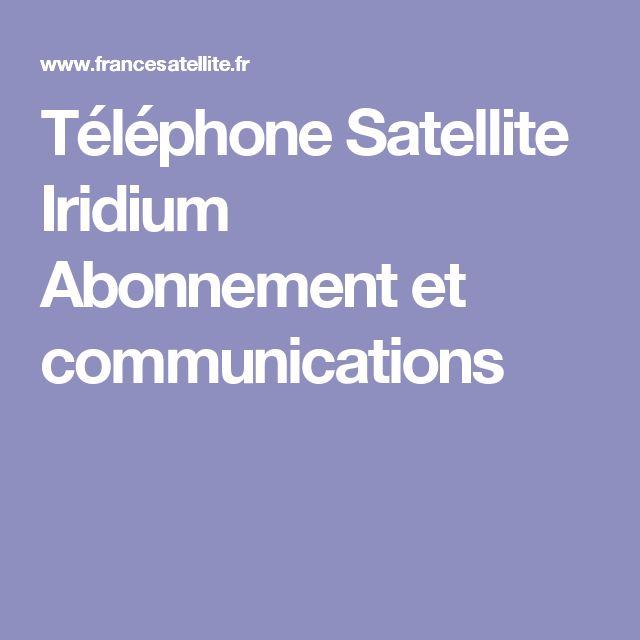 Téléphone Satellite Iridium Abonnement et communications