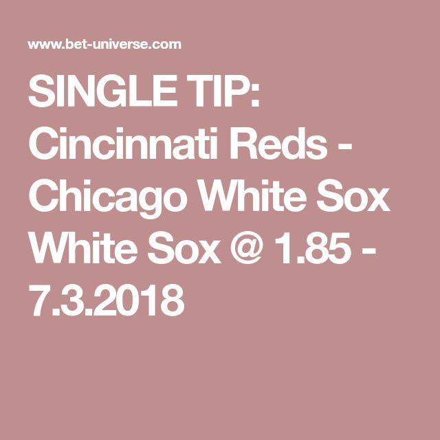 SINGLE TIP: Cincinnati Reds - Chicago White Sox  White Sox @ 1.85 - 7.3.2018