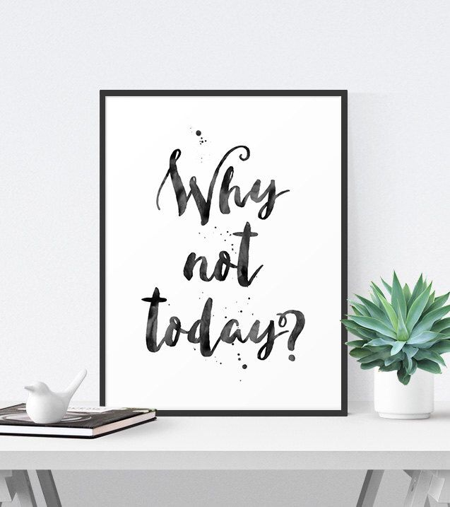 Inspirational Quote, Office Decor, Printable Art, Black and White Typography Poster, Motivational Wall Art, Why Not Today, Instant Download by BeautifulType on Etsy https://www.etsy.com/listing/230087131/inspirational-quote-office-decor