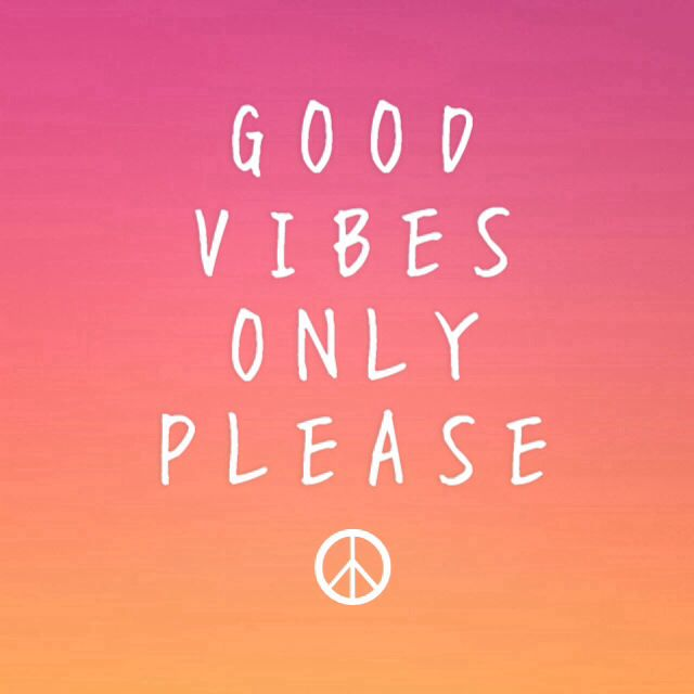 Good Vibes Quotes: Good Vibes Only Please.