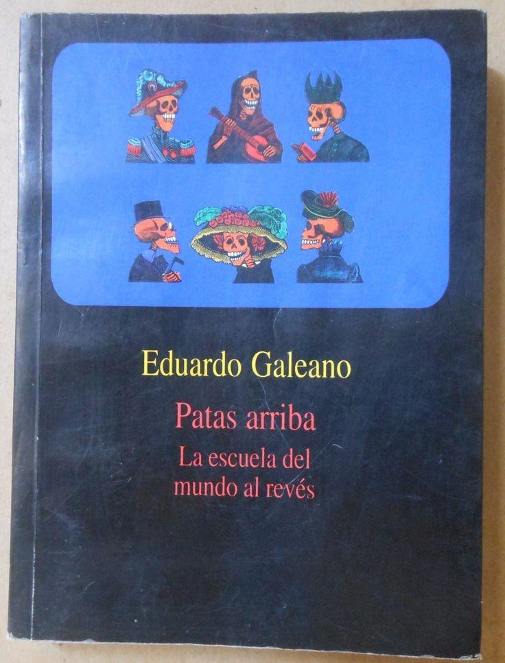 Patas Arriba La Escuela Del Mundo Al Reves Eduardo Galeano Ediciones Del Chanchito Nº De Paginas 366 Pags Encuadernacion Tapa Blanda Escuela Libros Patas