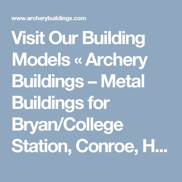 Visit Our Building Models « Archery Buildings – Metal Buildings for Bryan/College Station, Conroe, Huntsville, Madisonville, Willis, Woodlands in Texas