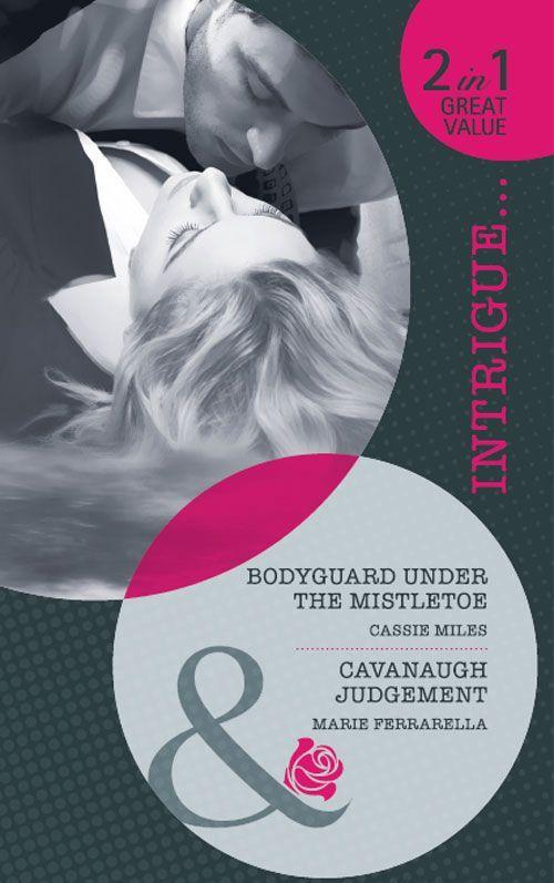 Bodyguard Under the Mistletoe: AND Cavanaugh Judgement (Mills & Boon Intrigue): Cassie Miles: 9780263882711: Amazon.com: Books