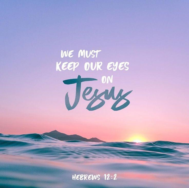 We must keep our eyes on Jesus