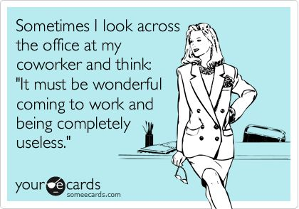Useless coworker, we've all had one!
