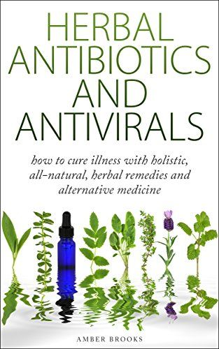 FREE TODAY    Herbal Antibiotics & Antivirals: How to Cure Illness with Holistic, All Natural, Herbal Medicines and Remedies (Herbal Remedies, Herbal Medicines, All ... holistic medicine, alternative medicine, ) - Kindle edition by Amber Brooks. Health, Fitness & Dieting Kindle eBooks @ Amazon.com.