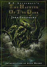 THE HAUNTER OF THE DARK  AND OTHER GROTESQUE VISIONS    by John Coulthart, HP Lovecraft